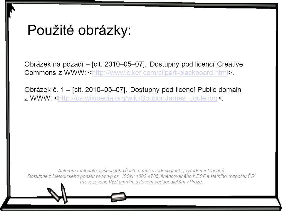 Použité obrázky: Obrázek na pozadí – [cit. 2010–05–07]. Dostupný pod licencí Creative Commons z WWW: <http://www.clker.com/clipart-blackboard.html>.